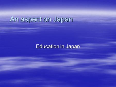 An aspect on Japan Education in Japan. Self Introduction  Name: Jeffrey Punyasavatsut  Year Graduated: June 2000  Major: Biology Minor: Japanese 