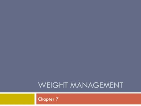 WEIGHT <strong>MANAGEMENT</strong> Chapter 7. TEST YOUR KNOWLEDGE  About what percentage of American adults are overweight? a. 15% b. 35% c. 65% c. About 65% of American.