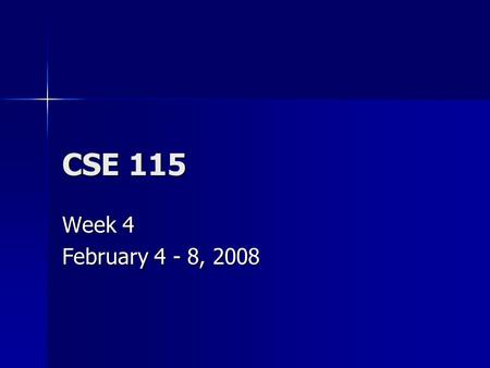 CSE 115 Week 4 February 4 - 8, 2008. Monday Announcements Software installation fest Tuesday & Wednesday 4-7 in Baldy 21. Software installation fest Tuesday.