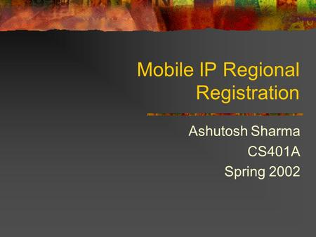 Mobile IP Regional Registration Ashutosh Sharma CS401A Spring 2002.