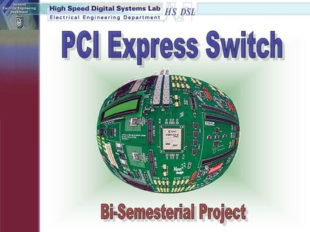 HS/DSL Project Yael GrossmanArik Krantz Implementation and Synthesis of a 3-Port PCI- Express Switch Supervisor: Mony Orbach.