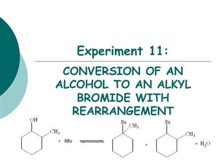 Experiment 11: CONVERSION OF AN ALCOHOL TO AN ALKYL BROMIDE WITH REARRANGEMENT.