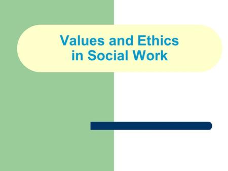 Values and Ethics in Social Work. The Nature of Values A value is a type of belief, centrally located in one's total belief system, about how one ought,