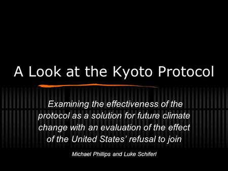 A Look at the Kyoto Protocol Examining the effectiveness of the protocol as a solution for future climate change with an evaluation of the effect of the.