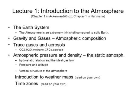 Lecture 1: Introduction to the Atmosphere (Chapter 1 in Ackerman&Knox, Chapter 1 in Hartmann) The Earth System –The Atmosphere is an extremely thin shell.