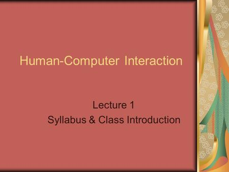 Human-Computer Interaction Lecture 1 Syllabus & Class Introduction.