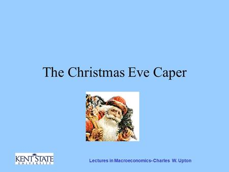 Lectures in Macroeconomics- Charles W. Upton The Christmas Eve Caper.