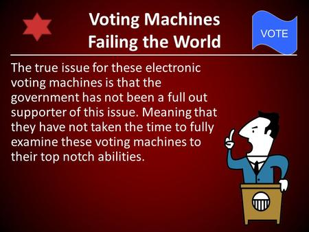 Voting Machines Failing the World The true issue for these electronic voting machines is that the government has not been a full out supporter of this.