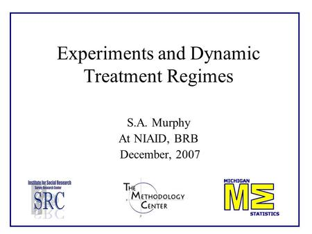 Experiments and Dynamic Treatment Regimes S.A. Murphy At NIAID, BRB December, 2007.