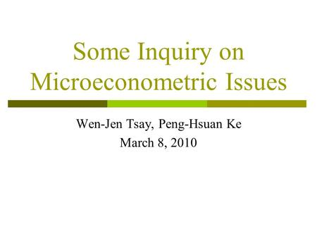 Some Inquiry on Microeconometric Issues Wen-Jen Tsay, Peng-Hsuan Ke March 8, 2010.
