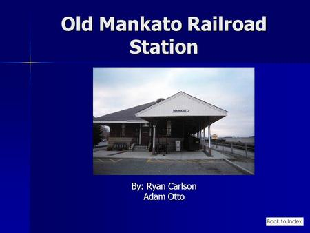 Old Mankato Railroad Station By: Ryan Carlson Adam Otto.