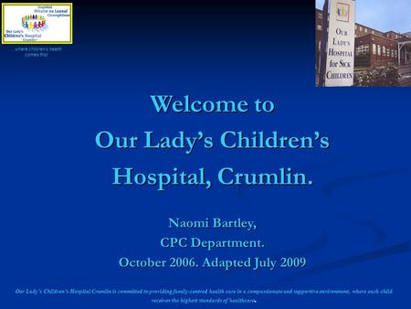 Our Lady's Children's Hospital Crumlin is committed to providing family-centred health care in a compassionate and supportive environment, where each child.