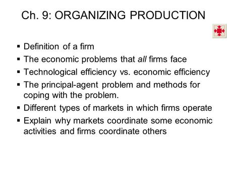 Ch. 9: ORGANIZING PRODUCTION