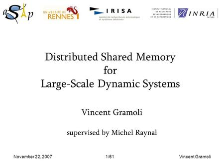 November 22, 2007 Vincent Gramoli1/61 Distributed Shared Memory for Large-Scale Dynamic Systems Vincent Gramoli supervised by Michel Raynal.