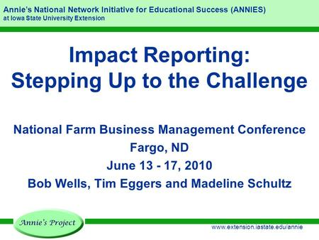 Annie's National Network Initiative for Educational Success (ANNIES) at Iowa State University Extension www.extension.iastate.edu/annie Impact Reporting: