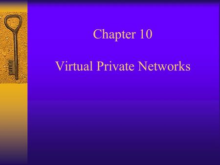 Chapter 10 Virtual Private Networks. VPN Defined  A segment of the public network made to appear part of a private network so that it can be used to.
