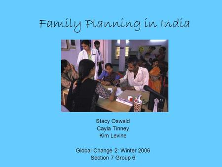 Family Planning <strong>in</strong> <strong>India</strong> Stacy Oswald Cayla Tinney Kim Levine Global Change 2: Winter 2006 Section 7 Group 6.