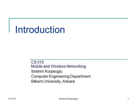 Introduction CS 515 <strong>Mobile</strong> and Wireless Networking Ibrahim Korpeoglu