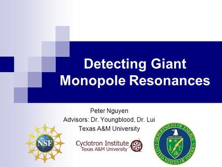 Detecting Giant Monopole Resonances Peter Nguyen Advisors: Dr. Youngblood, Dr. Lui Texas A&M University.