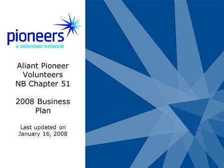 Aliant Pioneer Volunteers NB Chapter 51 2008 Business Plan Last updated on January 16, 2008.