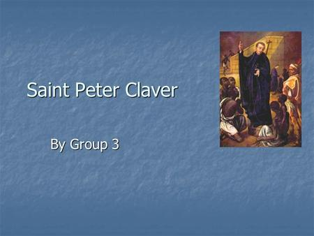 Saint Peter Claver By Group 3. Birth information.