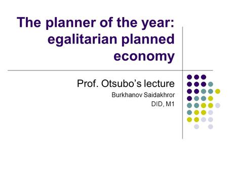 The planner of the year: egalitarian planned economy Prof. Otsubo's lecture Burkhanov Saidakhror DID, M1.