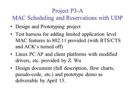 Project P3-A MAC Scheduling and Reservations with UDP Design and Prototyping project Test harness for adding limited application level MAC features to.
