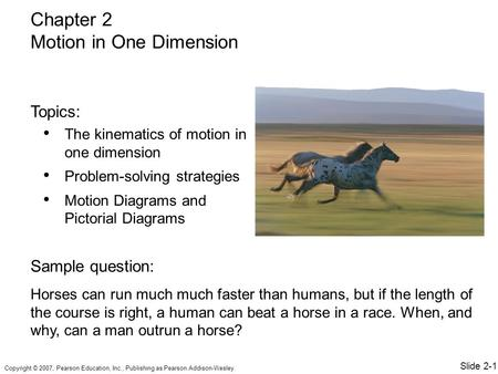 Copyright © 2007, Pearson Education, Inc., Publishing as Pearson Addison-Wesley. The kinematics of motion in one dimension Problem-solving strategies Motion.