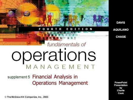 F O U R T H E D I T I O N Financial Analysis in Operations Management © The McGraw-Hill Companies, Inc., 2003 supplement 5 DAVIS AQUILANO CHASE PowerPoint.