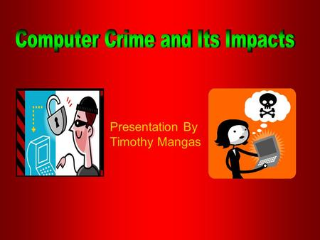 Presentation By Timothy Mangas. Why should we worry? Crimes committed using the computer or Internet can be more costly (money wise) than other crimes.