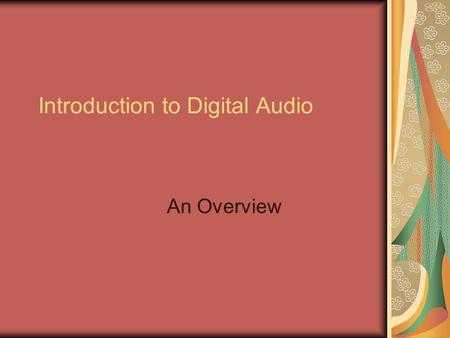 Introduction to Digital Audio An Overview. Sound In Media Sound Design gives meaning to noise, music and dialog A good design makes the listener immerse.