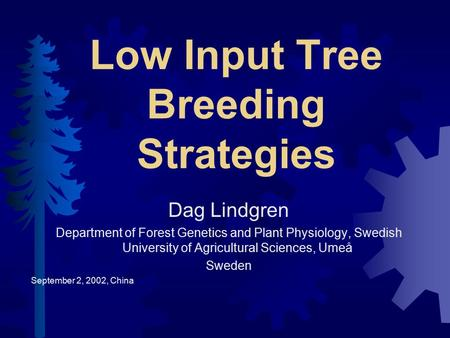 Low Input Tree Breeding Strategies Dag Lindgren Department of Forest Genetics and Plant Physiology, Swedish University of Agricultural Sciences, Umeå Sweden.