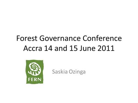 Forest Governance Conference Accra 14 and 15 June 2011 Saskia Ozinga.