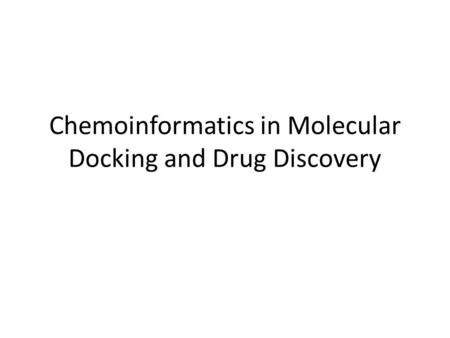 Chemoinformatics in Molecular Docking and Drug Discovery.