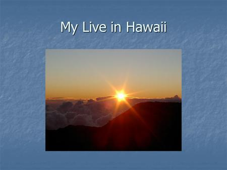 My Live in Hawaii My friends Where did I go in Hawaii? Big Island (with Volcano) Big Island (with Volcano) Pearl Harbor Pearl Harbor China Town China.