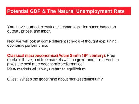 Potential GDP & The Natural Unemployment Rate You have learned to evaluate economic performance based on output, prices, and labor. Next we will look at.