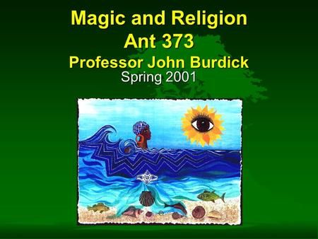 Magic and Religion Ant 373 Professor John Burdick Spring 2001.