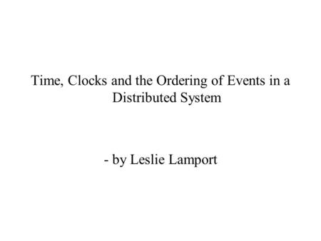 Time, Clocks and the Ordering of Events in a Distributed System - by Leslie Lamport.