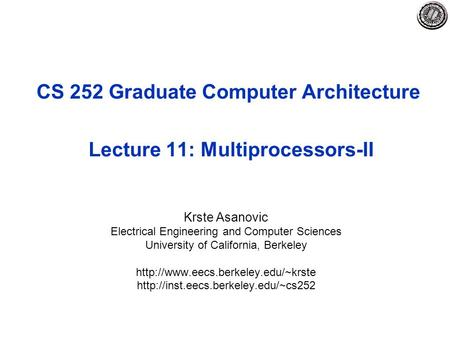 CS 252 Graduate Computer Architecture Lecture 11: Multiprocessors-II Krste Asanovic Electrical Engineering and Computer Sciences University of California,