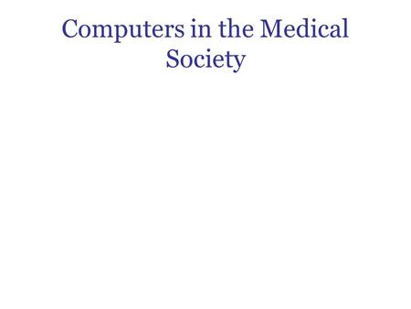 Computers in the Medical Society. Medical Informatics This is the intersection of information science, computer science, and health care It began in the.