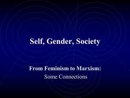 Self, Gender, Society From Feminism to Marxism: Some Connections.