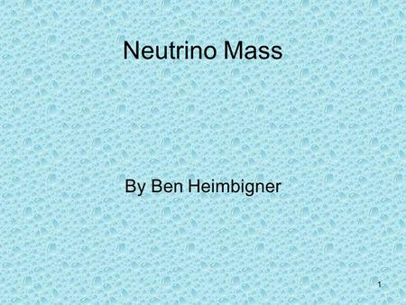 Neutrino Mass By Ben Heimbigner.