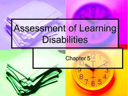 Assessment of Learning Disabilities Chapter 5. Purpose of Assessment Protects the interests of children Protects the interests of children Help schools.