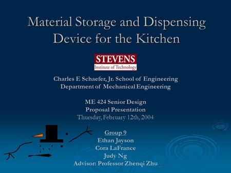 Material Storage and Dispensing Device for the Kitchen Charles E Schaefer, Jr. School of Engineering Department of Mechanical Engineering ME 424 Senior.