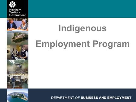 Indigenous Employment Program DEPARTMENT OF BUSINESS AND EMPLOYMENT.