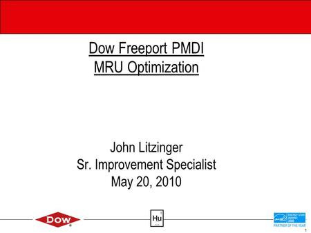 1 Dow Freeport PMDI MRU Optimization John Litzinger Sr. Improvement Specialist May 20, 2010.
