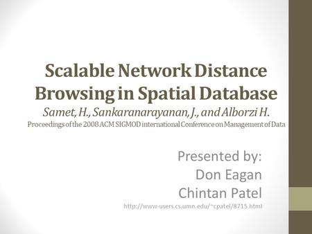 Scalable Network Distance Browsing in Spatial Database Samet, H., Sankaranarayanan, J., and Alborzi H. Proceedings of the 2008 ACM SIGMOD international.