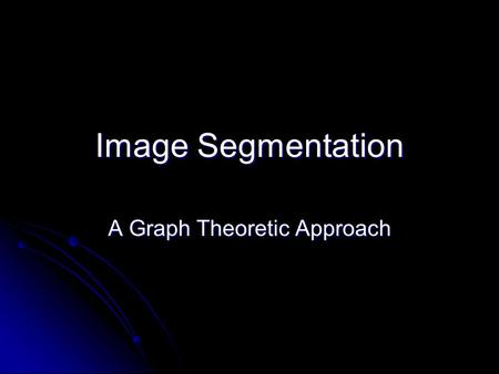 Image Segmentation A Graph Theoretic Approach. Factors for Visual Grouping Similarity (gray level difference) Similarity (gray level difference) Proximity.