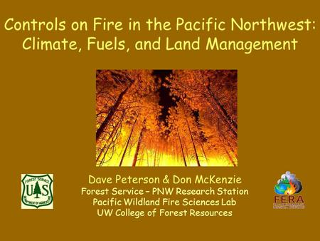 Controls on Fire in the Pacific Northwest: Climate, Fuels, and Land Management Dave Peterson & Don McKenzie Forest Service – PNW Research Station Pacific.