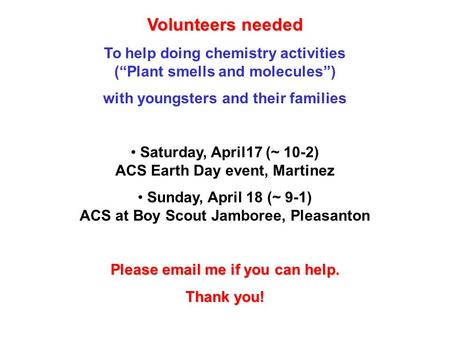 "Volunteers needed To help doing chemistry activities (""Plant smells and molecules"") with youngsters and their families Saturday, April17 (~ 10-2) ACS Earth."